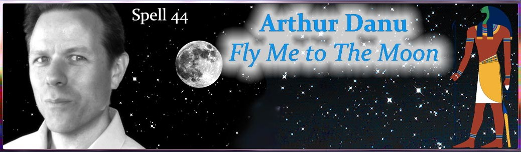 Spell 44...Arthur Danu (Fly Me to The Moon)