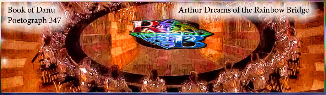Book of Danu : Poetograph 347...Arthur Dreams of The Rainbow Bridge